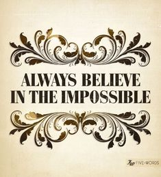 Impossible is just a big word.