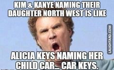 Kim and Kanye naming their daughter North West  #lol #laughtard #lmao #funnypics #funnypictures #humor #kimk #kanyewest #daughter #aliciakeys #willferrel