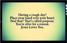 Realize that YOU reading this, are blessed and have a purpose! Don't waste your time here on trivial things.