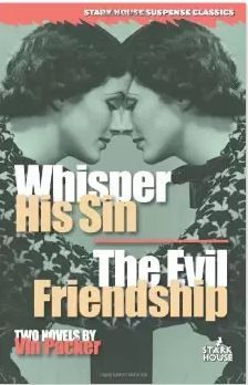 Whisper His Sin and The Evil Friendship, written under the name Vin Packer