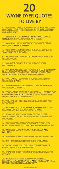 20 Things Wayne Dyer Wanted You To Know. I've only recently gotten to know Wayne Dyer and have been so touched and inspired by his teachings. May he rest in peace. Great Quotes, Me Quotes, Motivational Quotes, Inspirational Quotes, Good Quotes To Live By, Want Quotes, Advice Quotes, Wayne Dyer Zitate, Positive Affirmations