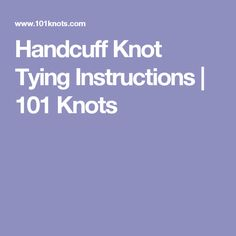 Handcuff Knot Tying Instructions | 101 Knots