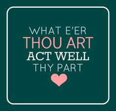 What e'er thou art, act well thy part #green https://www.lds.org/general-conference/2013/04/we-are-daughters-of-our-heavenly-father