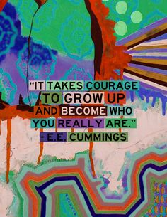 """It takes courage to grow up and become who you are."" - e.e. cummings #quote"