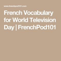 French Vocabulary for World Television Day | FrenchPod101