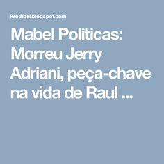 Mabel Politicas: Morreu Jerry Adriani,  peça-chave na vida de Raul ...