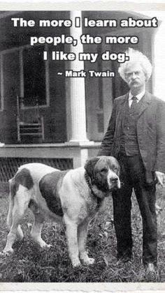 """The more I learn about people, the more I like my dog."" ~ Mark Twain"