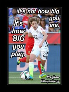 "Soccer Poster Meghan Klingenberg Photo Quote Wall Art 5x7""-11x14"" It's Not How Big You Are -- It's How BIG You Play  - Free USA Ship"