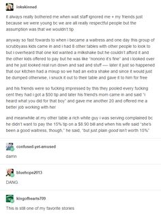 This is very true though. Gen Z know how much they need to tip and they try to be respectful to the staff, compared to the old men complaining that their drink is too warm or something Tumblr Stuff, Funny Tumblr Posts, Memes, Cute Stories, Kids Stories, Faith In Humanity Restored, No Me Importa, Writing Prompts, Good People