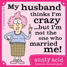 Aunty Acid's husband Walt knows a thing or two about the ladies. Description from guff.com. I searched for this on bing.com/images