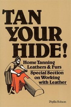 Tan Your Hide!: Home Tanning Leathers & Furs: Phyllis Hobson: Tanning Deer Hide, Tanning Hides, Camping Survival, Survival Prepping, Survival Skills, Survival Books, How To Tan, Leather Projects, Leather Crafts