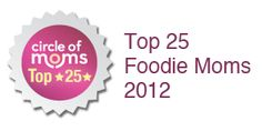 I am in Circle of Moms Top 25 Foodie Moms - 2012!