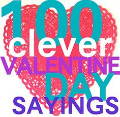 100 Clever Valentine's Sayings. Fun stuff to make Valentines!