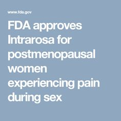 FDA approves Intrarosa for postmenopausal women experiencing pain during sex