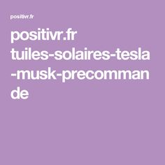 positivr.fr tuiles-solaires-tesla-musk-precommande