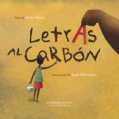 Letras al carbón (Editorial Juventud), escrito por Irene Vasco e ilustrado por Juan Palomino, ha sido seleccionado entre los 20 libros ganadores de 2016 de la Fundación Cuatrogatos. Además recomiendan Hermanos, de Pati y Claudio Aguilera, y Brujarella, de Iban Barrenetxea.
