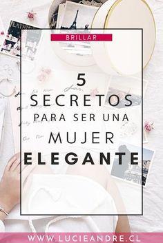 ¿Cómo ser una mujer elegante? Descubre en este artículo los 5 secretos para revelar tu elegancia. #autoestima #blog #moda #fashion #chile #latinablogger #