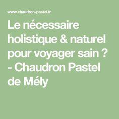 Le nécessaire holistique & naturel pour voyager sain ✩ - Chaudron Pastel de Mély