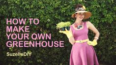 How to Make Your Own Greenhouse | SuzelleDIY
