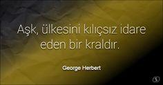 Özlü Sözler | George Herbert Sözleri | Aşk, ülkesini kılıçsız idare eden bir kraldır.