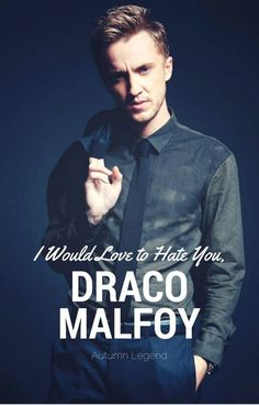 I Would Love to Hate You, Draco Malfoy by Autumn ʕ•͡-•ʔ