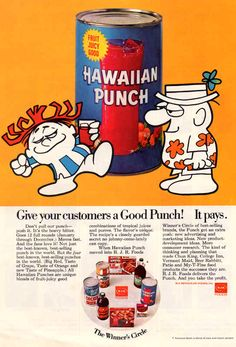 HAWAIIAN PUNCH (ad)  Fruit Juice in a metal can ... always had an under toned metal taste to it ... but we loved it just the same.