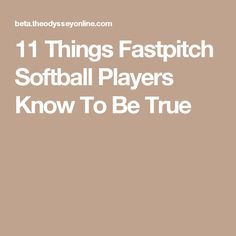 11 Things Fastpitch Softball Players Know To Be True
