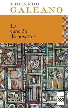 La canción de nosotros  by Eduardo Galeano ($10.88) http://www.amazon.com/exec/obidos/ASIN/B006CG4TLC/hpb2-20/ASIN/B006CG4TLC