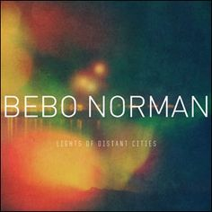 """Bebo Norman's new CD """"Lights Of Distant Cities"""" released on October 23"""
