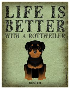 Life is Better with a Rottweiler Art Print by DogsIncorporated, $29.00