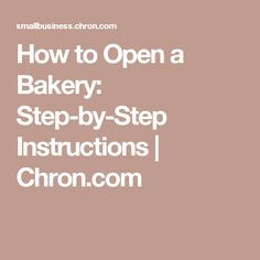 How to Open a Bakery: Step-by-Step Instructions | Chron.com More