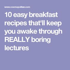 10 easy breakfast recipes that'll keep you awake through REALLY boring lectures