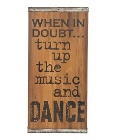 Another great find on #zulily! 'Turn Up the Music and Dance' Wooden Wall Sign #zulilyfinds