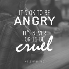 It's ok to be angry. It's never ok to be cruel. #staymarried