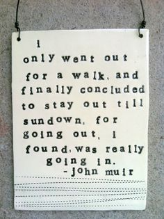 John Muir.  I have always loved this quote.
