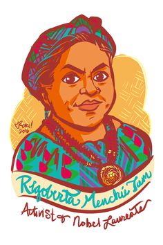 Rigoberta Menchú Tum Rigoberta Menchú Tum is a human rights activist from Guatemala. She was born into the Quiche branch of the indigenous Mayan culture. She has been an advocate for women's, indigenous and poor people's rights nearly her entire life. She received the Nobel Peace Prize in 1992.