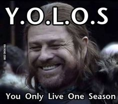 yolos! In game of thrones yes