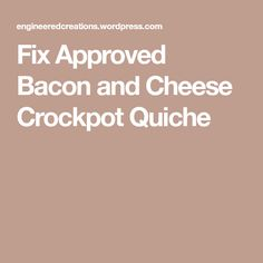 Fix Approved Bacon and Cheese Crockpot Quiche