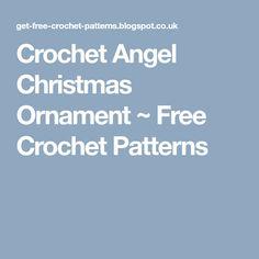 Crochet Angel Christmas Ornament ~ Free Crochet Patterns