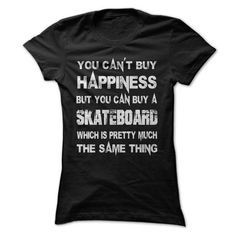 You Can't Buy Happiness But You Can Buy A Skateboard Which Is Pretty Much The Same Thing T Shirts, Hoodies. Check Price ==► https://www.sunfrog.com/Funny/You-Cant-Buy-Happiness-But-You-Can-Buy-A-Skateboard-Which-Is-Pretty-Much-The-Same-Thing-Tshirt.html?41382 $21.99