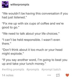 A bully and a nerd from highschool becoming frienemies and have to work together for something. Or Arthur and Merlin in the modern world<<Writing prompts are so amusing. Sentence Prompts, Otp Prompts, Dialogue Prompts, Story Prompts, Book Writing Tips, Writing Help, Writing Ideas, Writing Boards, Essay Writing