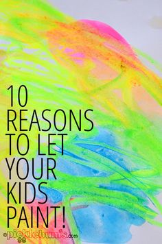 Ten Reasons to Let Your Kids Paint!