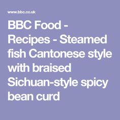 BBC Food - Recipes - Steamed fish Cantonese style with braised Sichuan-style spicy bean curd