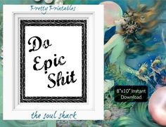 "Do Epic Shit ~ Instant download. DIY printable 8""x10"" Typography"