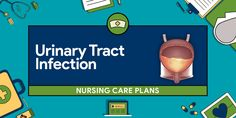 Here are six (6) nursing care plans (NCP) for urinary tract infections (UTI):