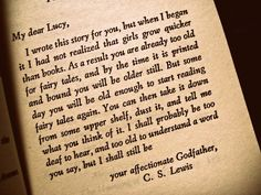 A beautiful dedication from C.S. Lewis to his goddaughter.  I really like the part where he says she'll be old enough someday to read fairly tales again.
