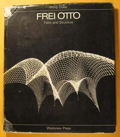 Frei Otto: Form and Structure