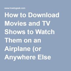 How to Download Movies and TV Shows to Watch Them on an Airplane (or Anywhere Else Offline)