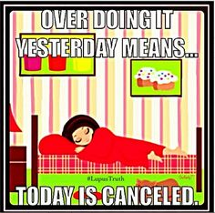 Over do it today & tomorrow is cancelled Invisible chronic illness/pain