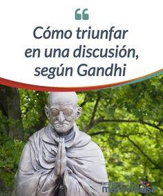 Cómo triunfar en una discusión, según Gandhi Mahatma Gandhi marcó el camino para diseñar una nueva manera de #enfrentar los #desacuerdos, las #discusiones, e incluso la guerra misma. #Curiosidades